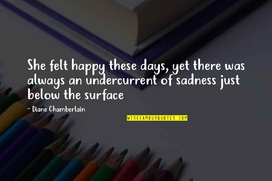 She's Sad Quotes By Diane Chamberlain: She felt happy these days, yet there was