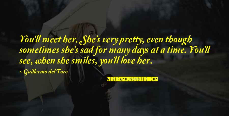 She's Sad Quotes By Guillermo Del Toro: You'll meet her. She's very pretty, even though
