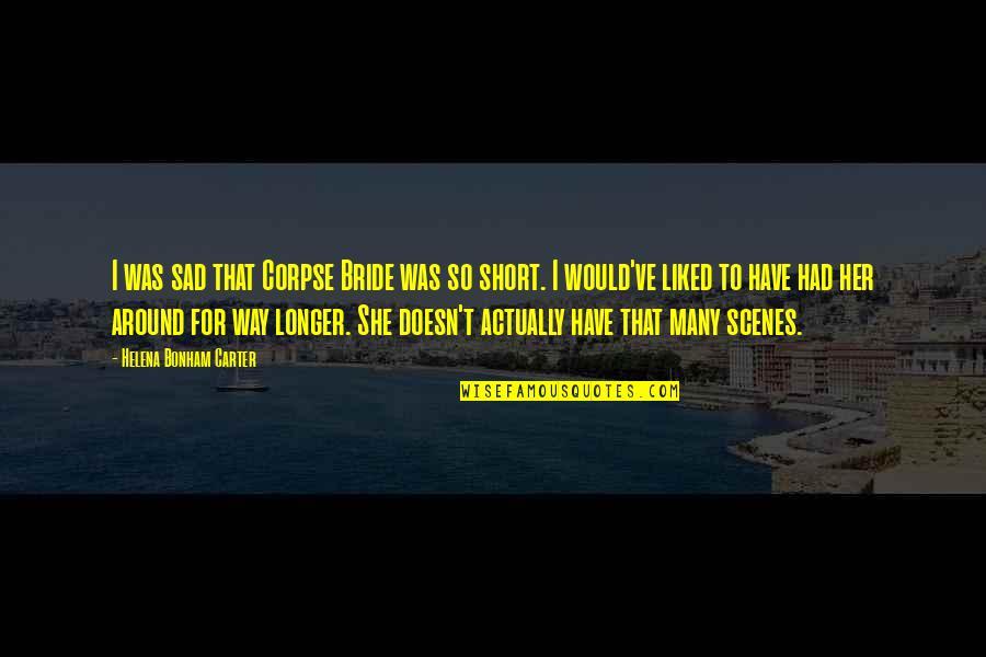 She's Sad Quotes By Helena Bonham Carter: I was sad that Corpse Bride was so