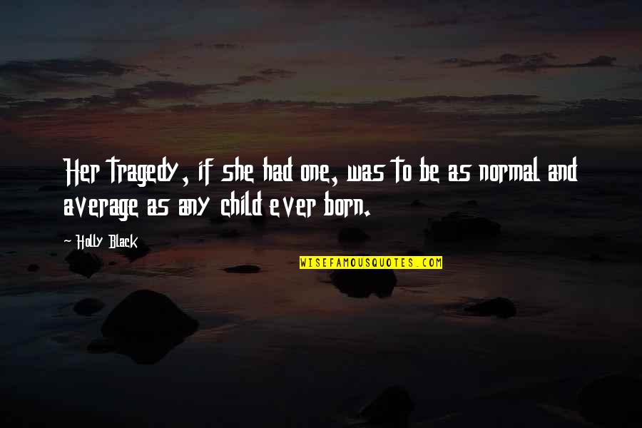 She's Sad Quotes By Holly Black: Her tragedy, if she had one, was to