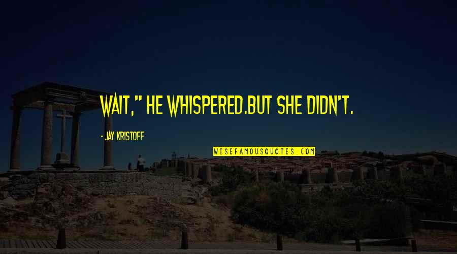 """She's Sad Quotes By Jay Kristoff: Wait,"""" he whispered.But she didn't."""