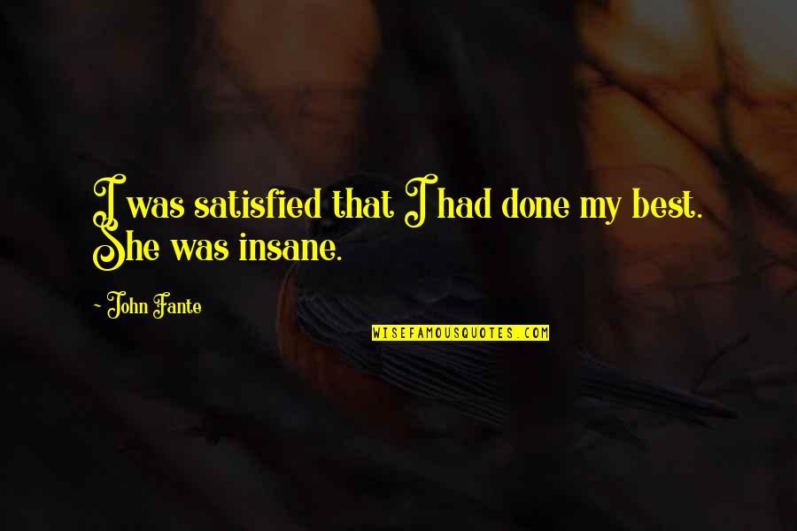 She's Sad Quotes By John Fante: I was satisfied that I had done my