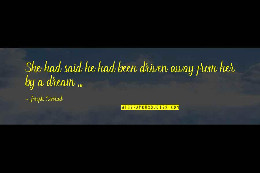 She's Sad Quotes By Joseph Conrad: She had said he had been driven away