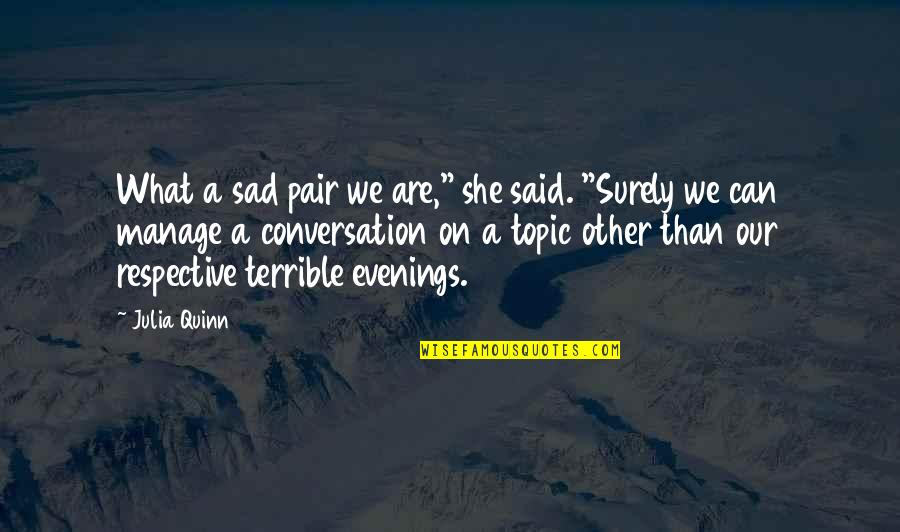"""She's Sad Quotes By Julia Quinn: What a sad pair we are,"""" she said."""