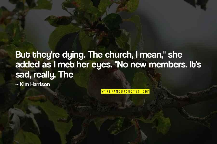"""She's Sad Quotes By Kim Harrison: But they're dying. The church, I mean,"""" she"""