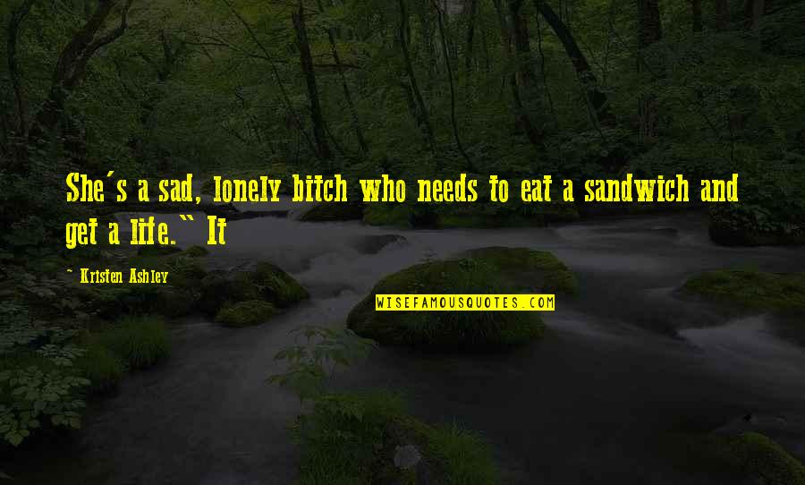 She's Sad Quotes By Kristen Ashley: She's a sad, lonely bitch who needs to