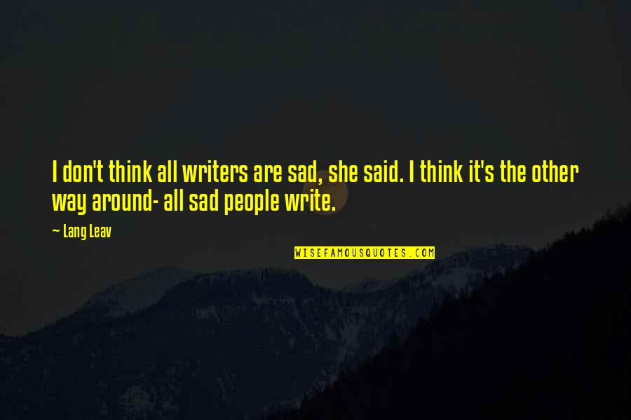 She's Sad Quotes By Lang Leav: I don't think all writers are sad, she