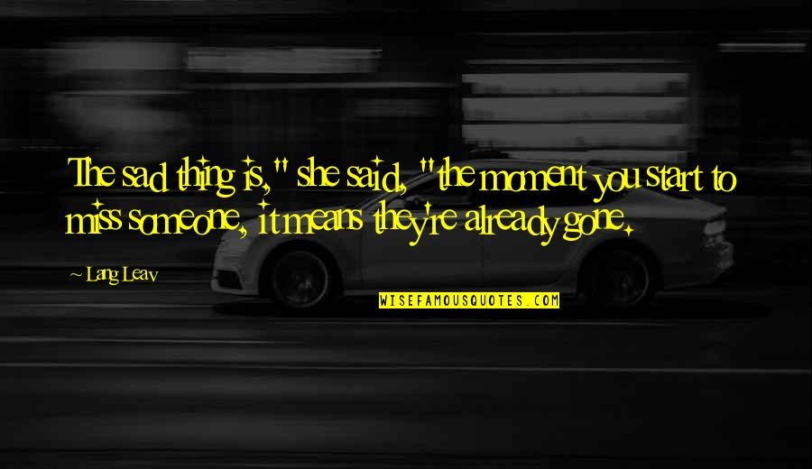 """She's Sad Quotes By Lang Leav: The sad thing is,"""" she said, """"the moment"""