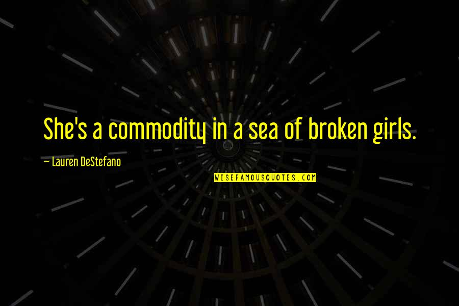 She's Sad Quotes By Lauren DeStefano: She's a commodity in a sea of broken