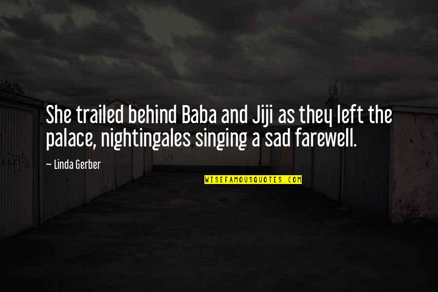 She's Sad Quotes By Linda Gerber: She trailed behind Baba and Jiji as they