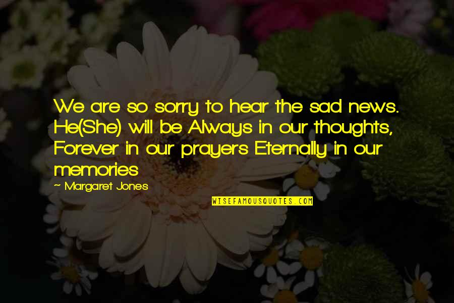 She's Sad Quotes By Margaret Jones: We are so sorry to hear the sad