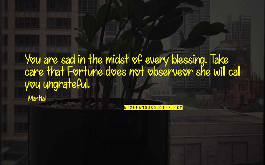 She's Sad Quotes By Martial: You are sad in the midst of every