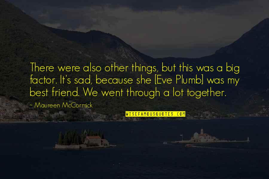 She's Sad Quotes By Maureen McCormick: There were also other things, but this was