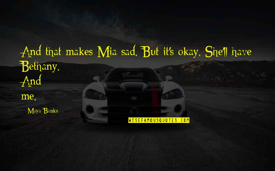 She's Sad Quotes By Maya Banks: And that makes Mia sad. But it's okay.
