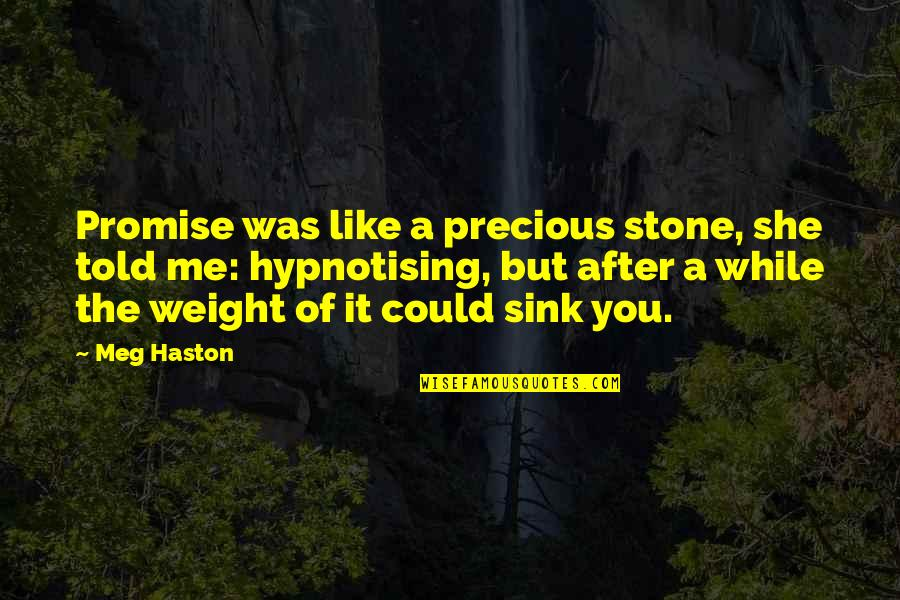 She's Sad Quotes By Meg Haston: Promise was like a precious stone, she told