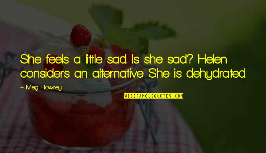 She's Sad Quotes By Meg Howrey: She feels a little sad. Is she sad?
