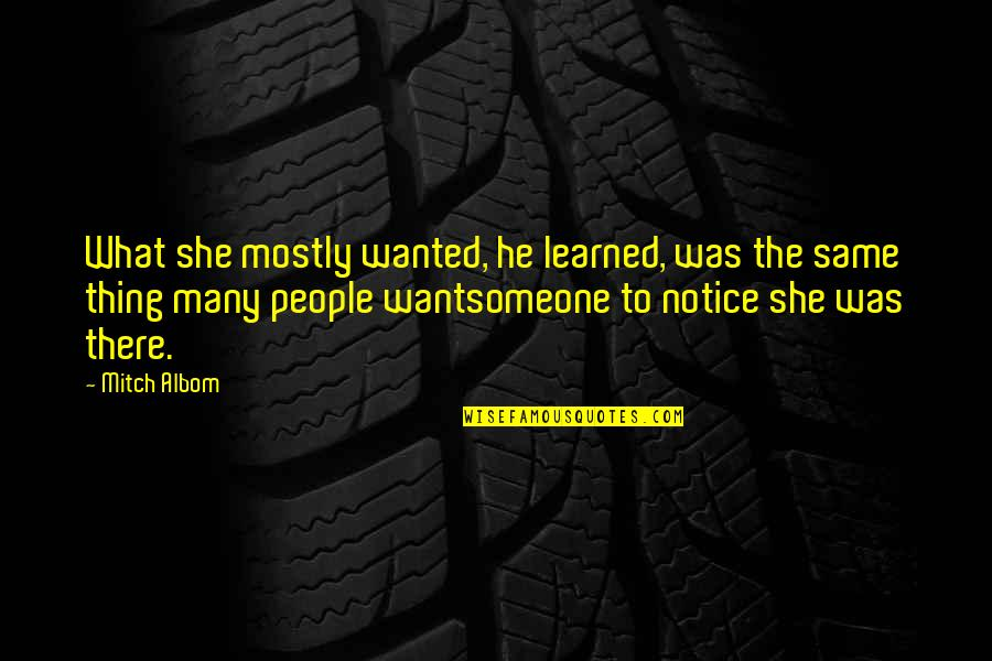 She's Sad Quotes By Mitch Albom: What she mostly wanted, he learned, was the