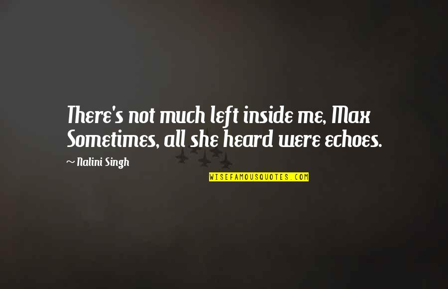 She's Sad Quotes By Nalini Singh: There's not much left inside me, Max Sometimes,