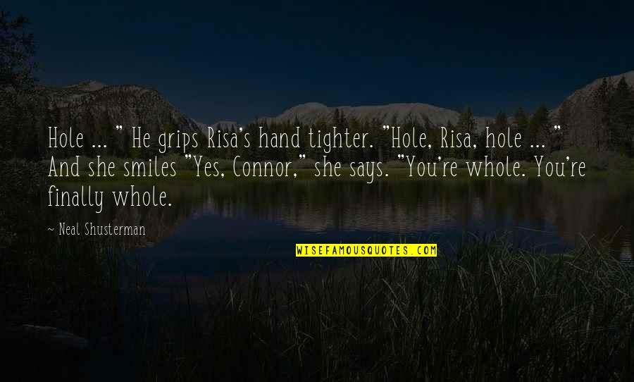 """She's Sad Quotes By Neal Shusterman: Hole ... """" He grips Risa's hand tighter."""