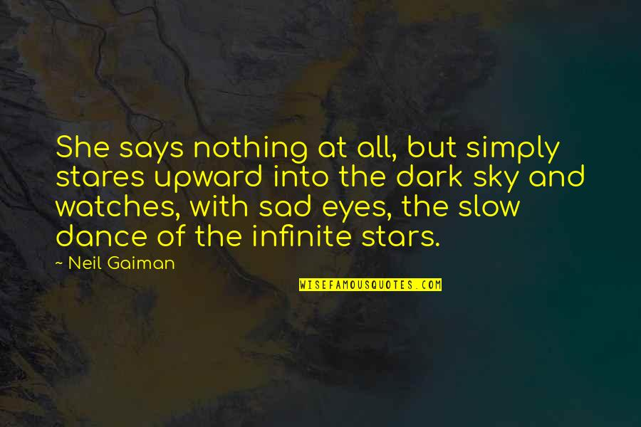 She's Sad Quotes By Neil Gaiman: She says nothing at all, but simply stares