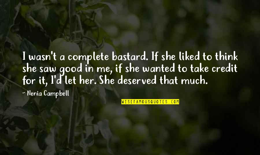 She's Sad Quotes By Nenia Campbell: I wasn't a complete bastard. If she liked