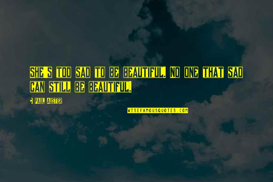 She's Sad Quotes By Paul Auster: She's too sad to be beautiful. No one