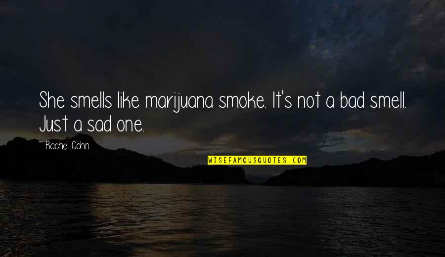 She's Sad Quotes By Rachel Cohn: She smells like marijuana smoke. It's not a