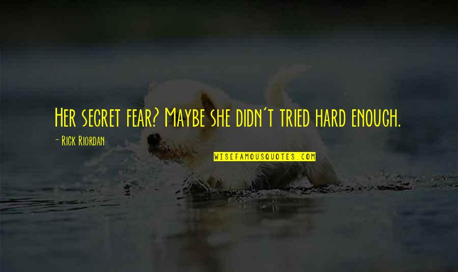 She's Sad Quotes By Rick Riordan: Her secret fear? Maybe she didn't tried hard