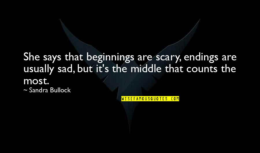 She's Sad Quotes By Sandra Bullock: She says that beginnings are scary, endings are