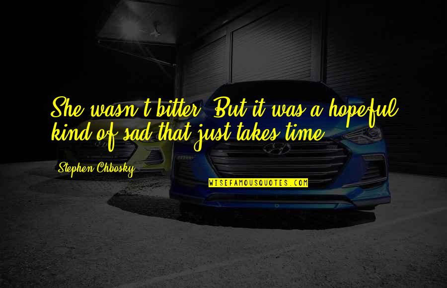 She's Sad Quotes By Stephen Chbosky: She wasn't bitter. But it was a hopeful