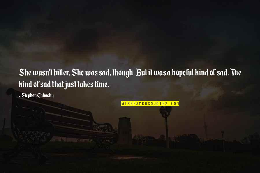 She's Sad Quotes By Stephen Chbosky: She wasn't bitter. She was sad, though. But