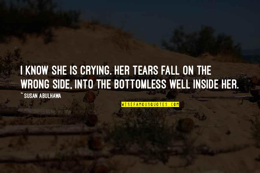 She's Sad Quotes By Susan Abulhawa: I know she is crying. Her tears fall