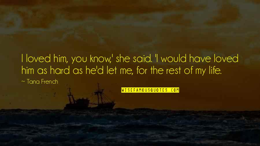 She's Sad Quotes By Tana French: I loved him, you know,' she said. 'I
