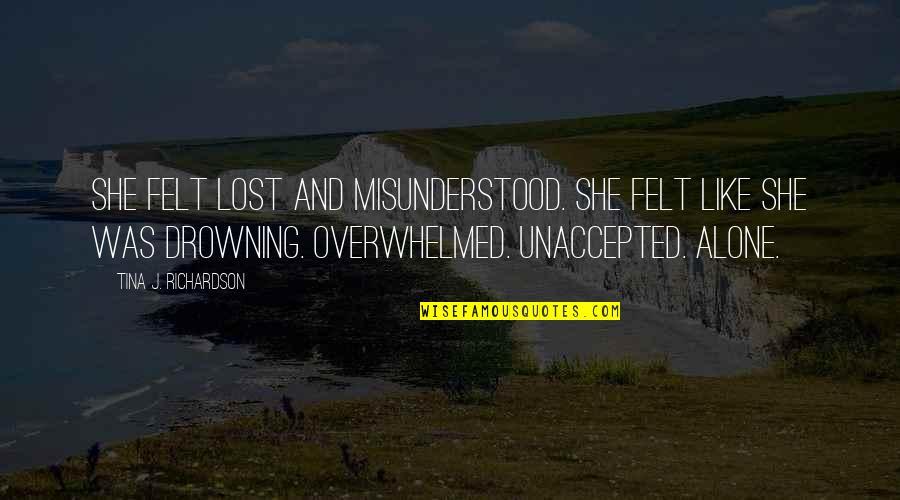 She's Sad Quotes By Tina J. Richardson: She felt lost and misunderstood. She felt like