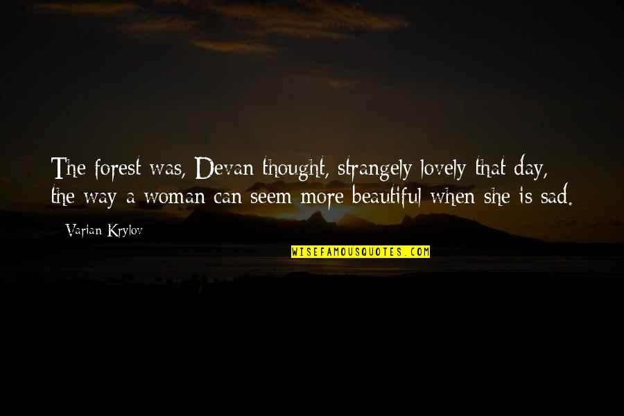 She's Sad Quotes By Varian Krylov: The forest was, Devan thought, strangely lovely that