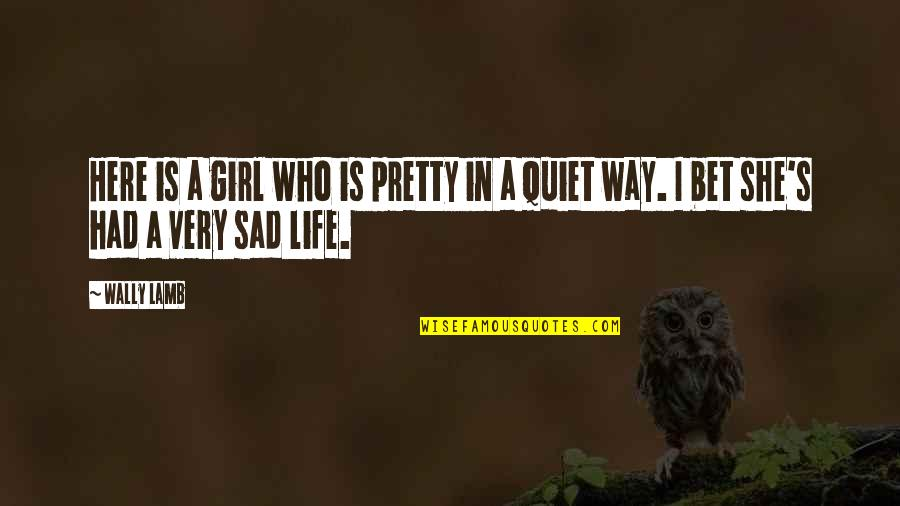 She's Sad Quotes By Wally Lamb: Here is a girl who is pretty in