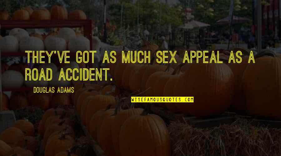She's The Birthday Girl Quotes By Douglas Adams: They've got as much sex appeal as a