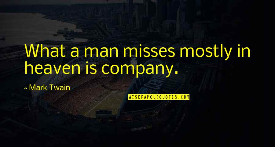 She's The Birthday Girl Quotes By Mark Twain: What a man misses mostly in heaven is