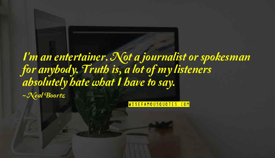 She's The Birthday Girl Quotes By Neal Boortz: I'm an entertainer. Not a journalist or spokesman
