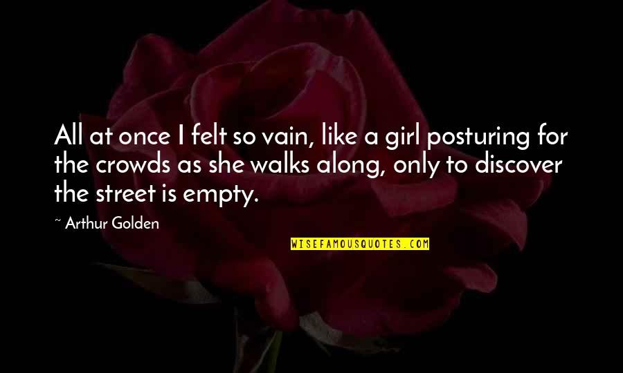 She's The Only Girl Quotes By Arthur Golden: All at once I felt so vain, like