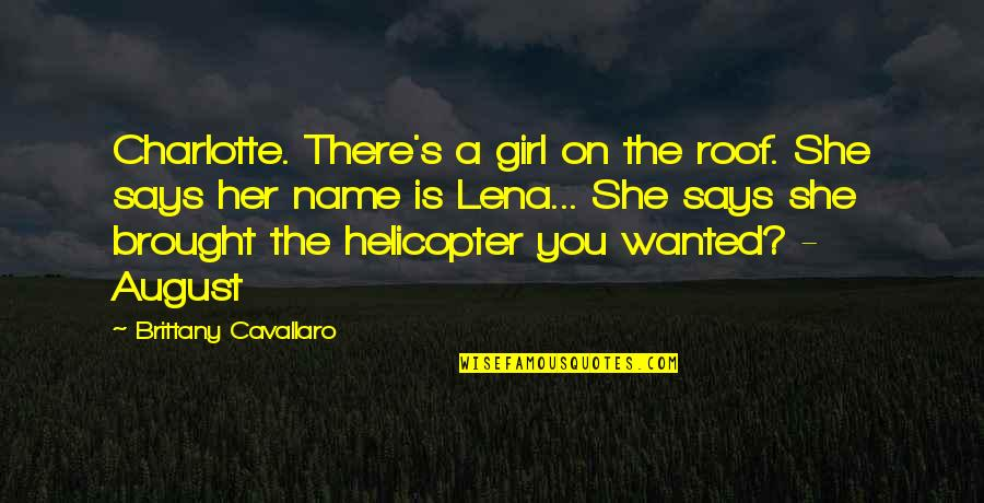 She's The Only Girl Quotes By Brittany Cavallaro: Charlotte. There's a girl on the roof. She