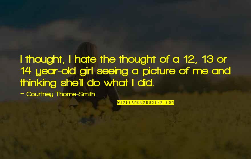 She's The Only Girl Quotes By Courtney Thorne-Smith: I thought, I hate the thought of a