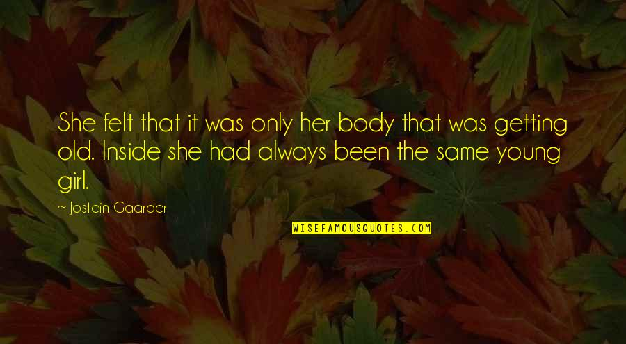 She's The Only Girl Quotes By Jostein Gaarder: She felt that it was only her body