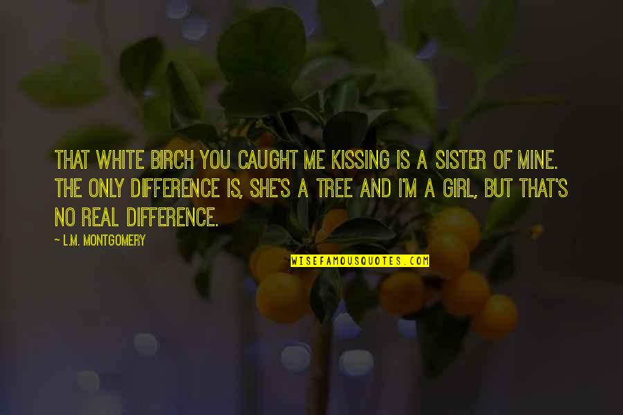 She's The Only Girl Quotes By L.M. Montgomery: That white birch you caught me kissing is