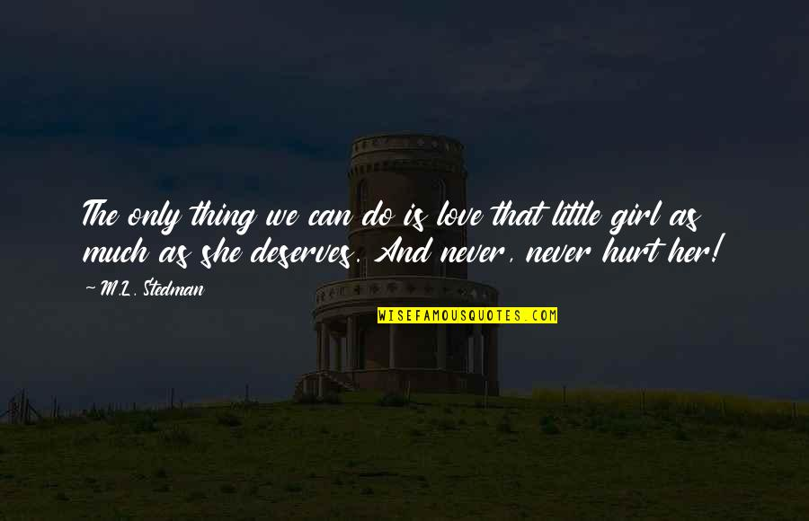 She's The Only Girl Quotes By M.L. Stedman: The only thing we can do is love