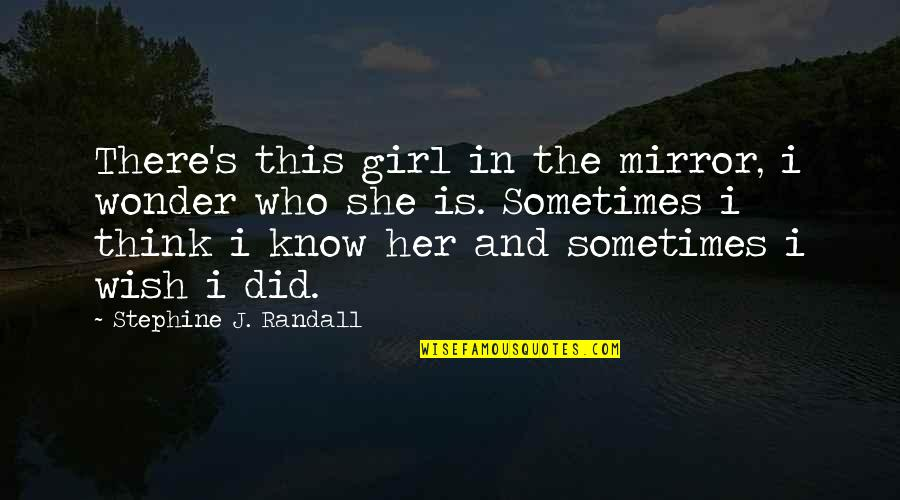 She's The Only Girl Quotes By Stephine J. Randall: There's this girl in the mirror, i wonder