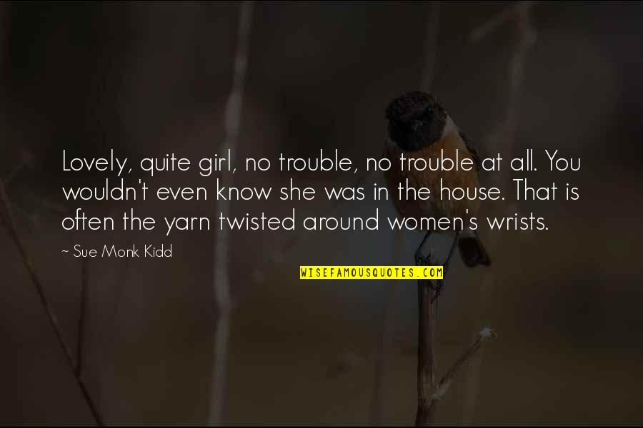 She's The Only Girl Quotes By Sue Monk Kidd: Lovely, quite girl, no trouble, no trouble at