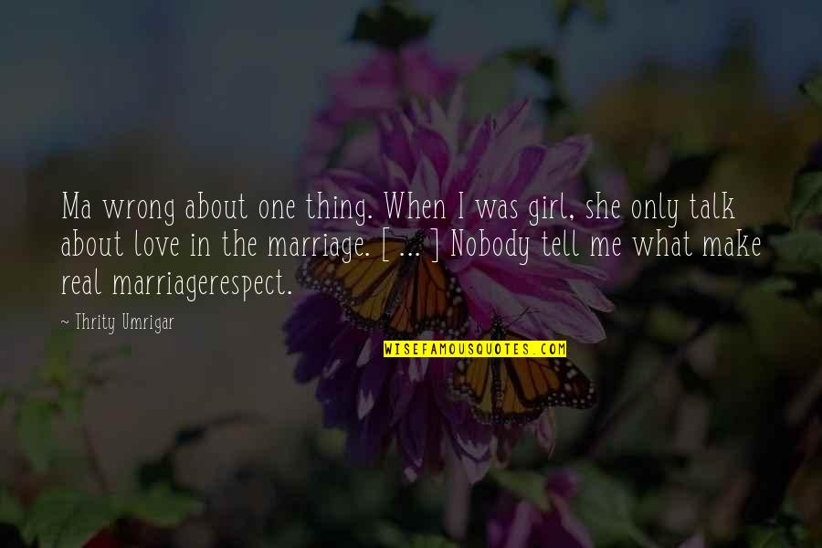 She's The Only Girl Quotes By Thrity Umrigar: Ma wrong about one thing. When I was