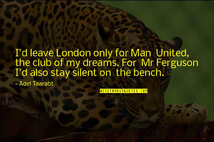She's The Perfect Storm Quotes By Adel Taarabt: I'd leave London only for Man United, the