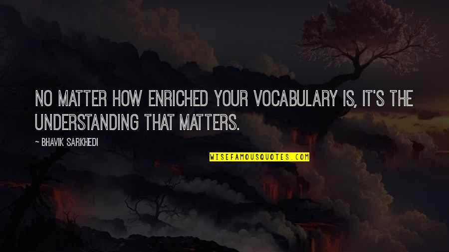 She's The Perfect Storm Quotes By Bhavik Sarkhedi: No matter how enriched your vocabulary is, it's